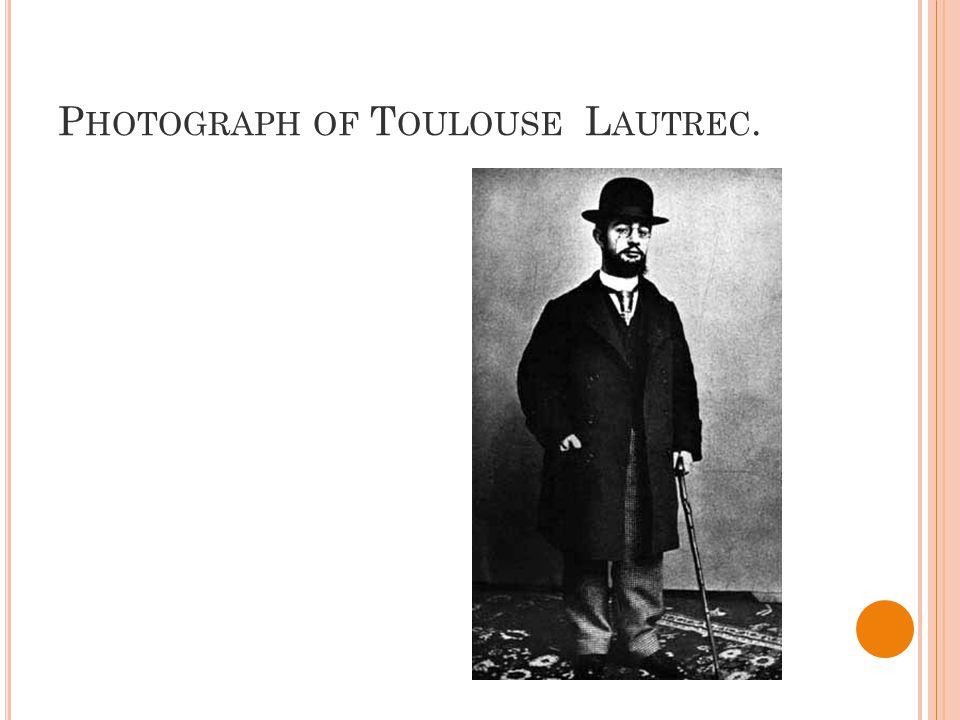 P HOTOGRAPH OF T OULOUSE L AUTREC.