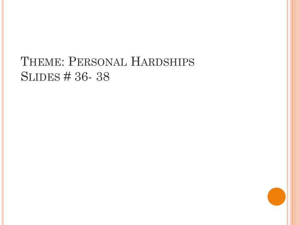 T HEME : P ERSONAL H ARDSHIPS S LIDES # 36- 38