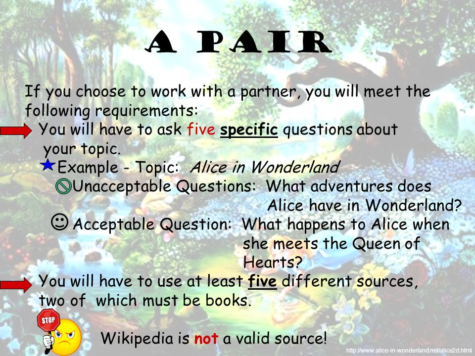 A Pair If you choose to work with a partner, you will meet the following requirements: You will have to ask five specific questions about your topic.
