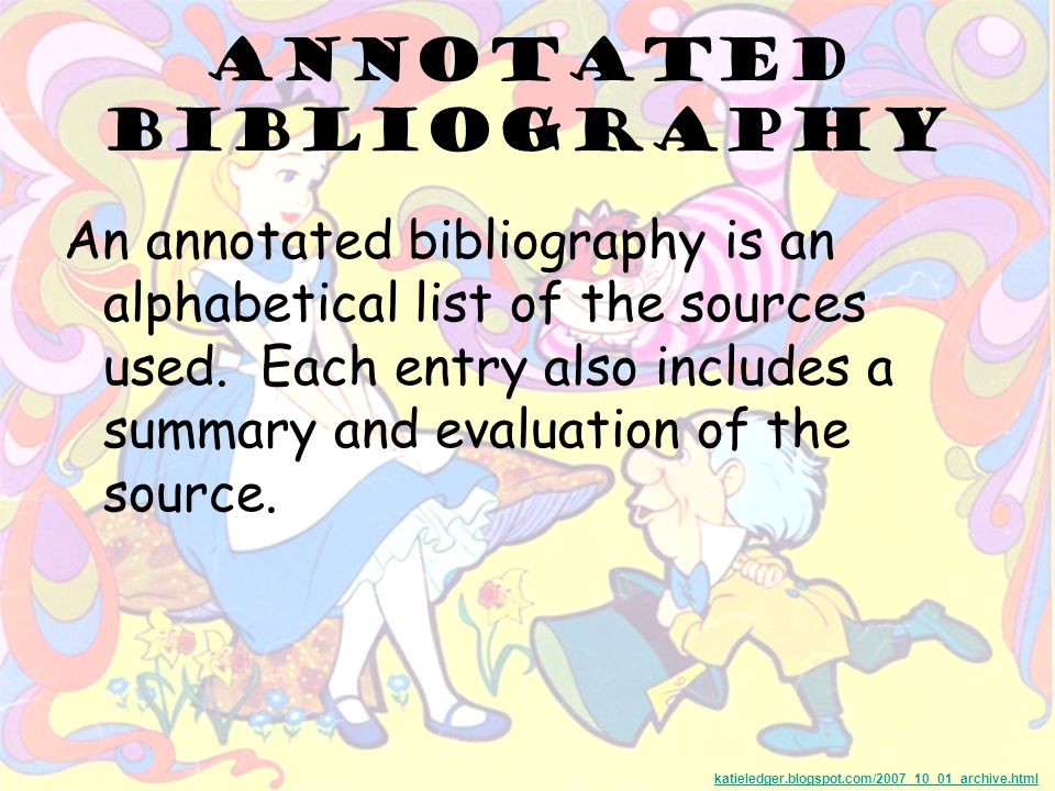 Annotated Bibliography An annotated bibliography is an alphabetical list of the sources used.