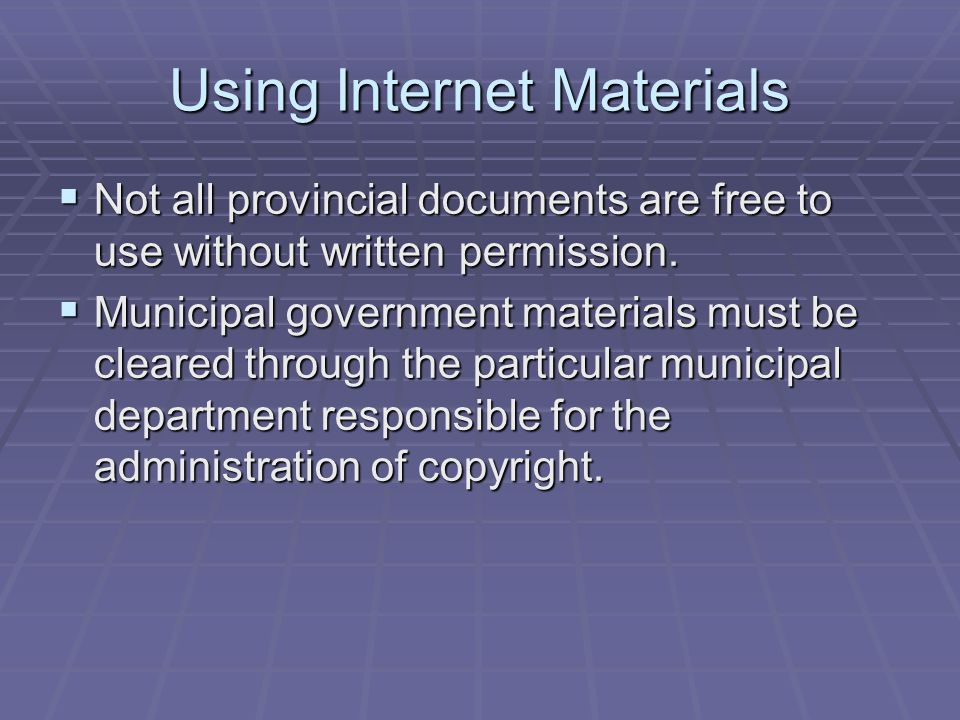 Using Internet Materials  Not all provincial documents are free to use without written permission.