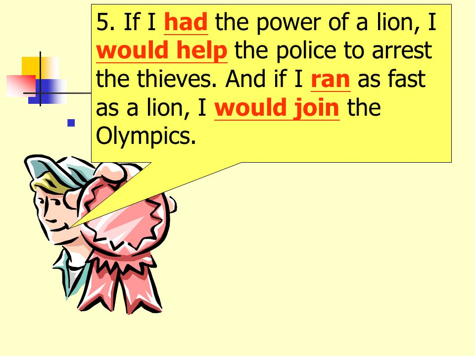 5. If I had the power of a lion, I would help the police to arrest the thieves.
