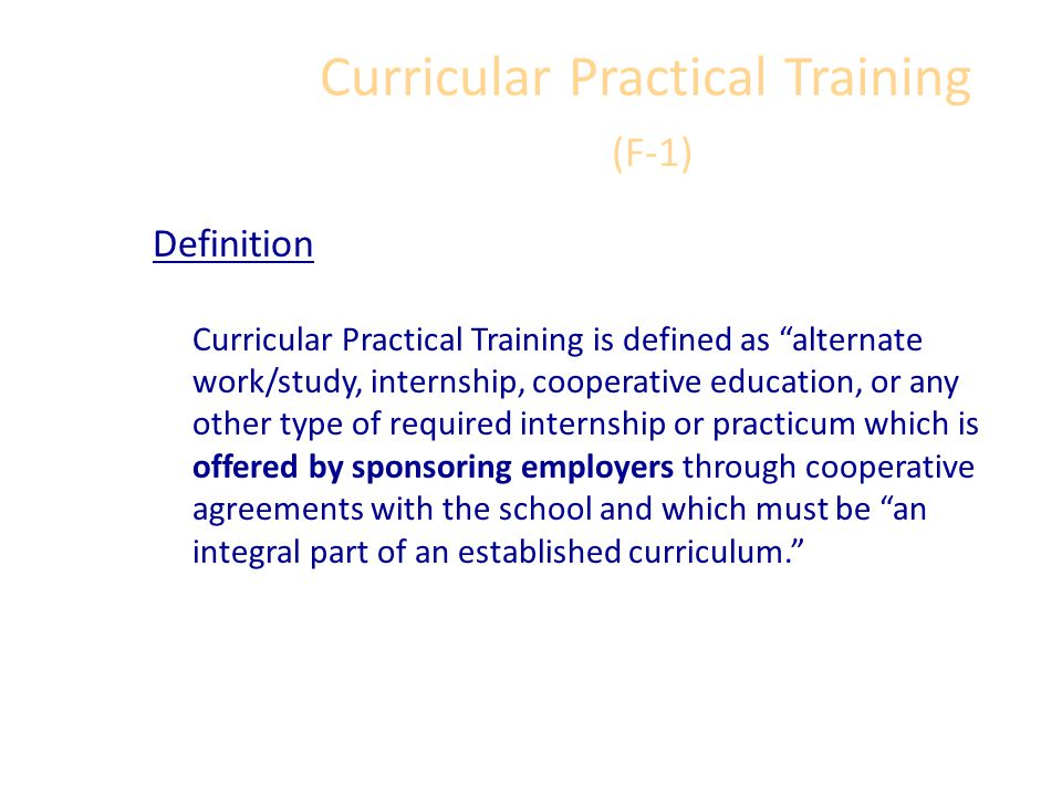 Practical Training (F-1) Two Kinds: Curricular Practical Training Optional Practical Training