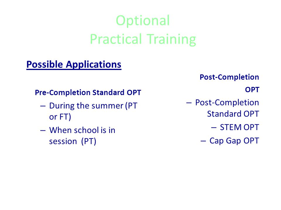 Optional Practical Training (F-1) OPT Definition Optional Practical Training is defined as temporary employment for practical training directly related to the student's major area of study. Optional Practical Training is affectionately referred to as OPT.