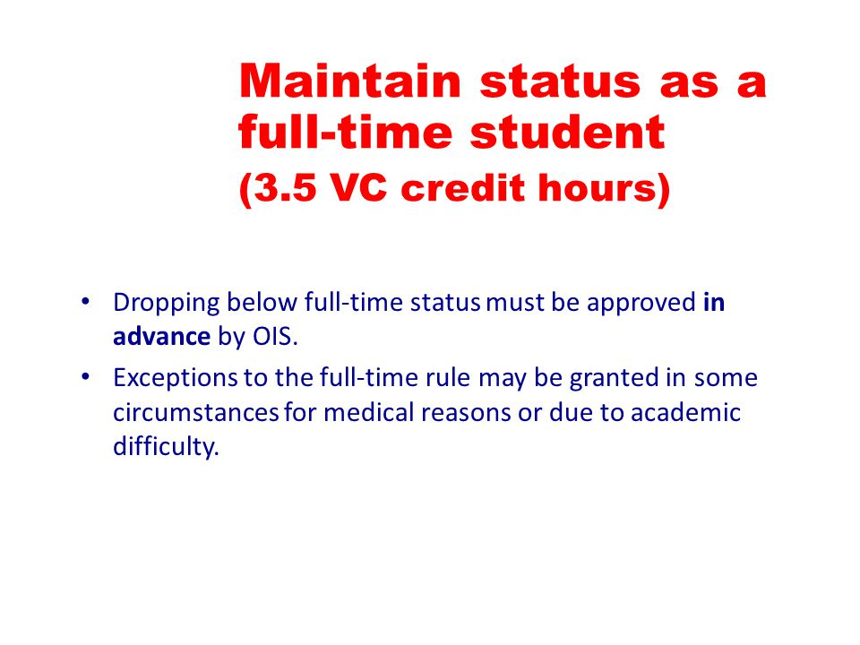 Dropping below full-time status must be approved in advance by OIS.
