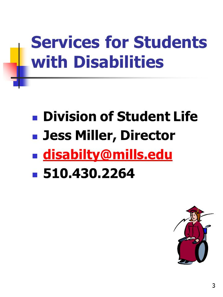 3 Services for Students with Disabilities Division of Student Life Jess Miller, Director disabilty@mills.edu 510.430.2264