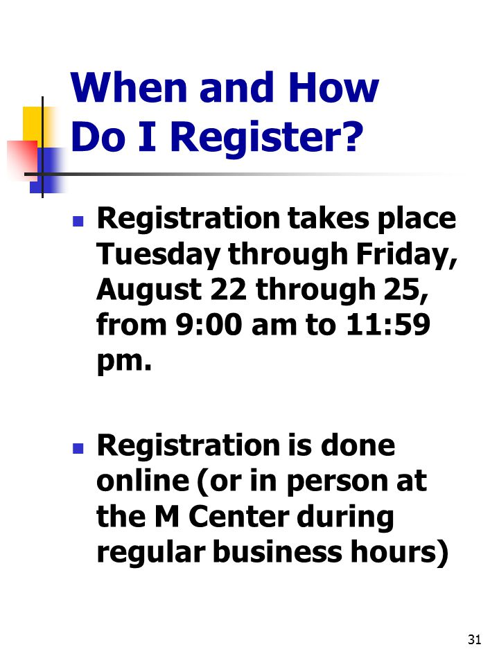 31 When and How Do I Register.