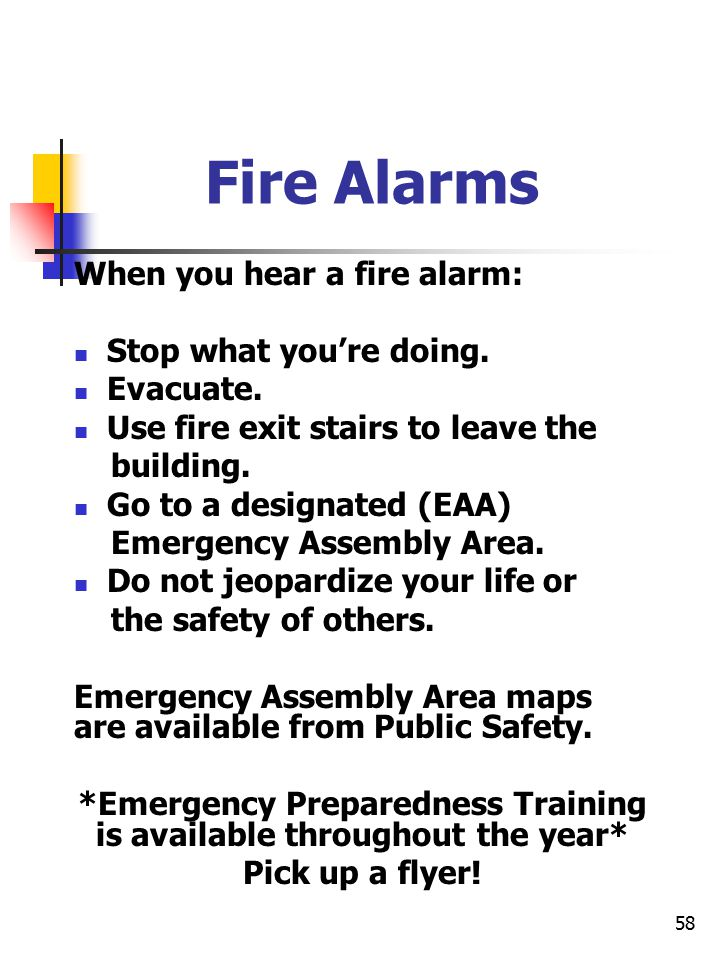 58 Fire Alarms When you hear a fire alarm: Stop what you're doing.