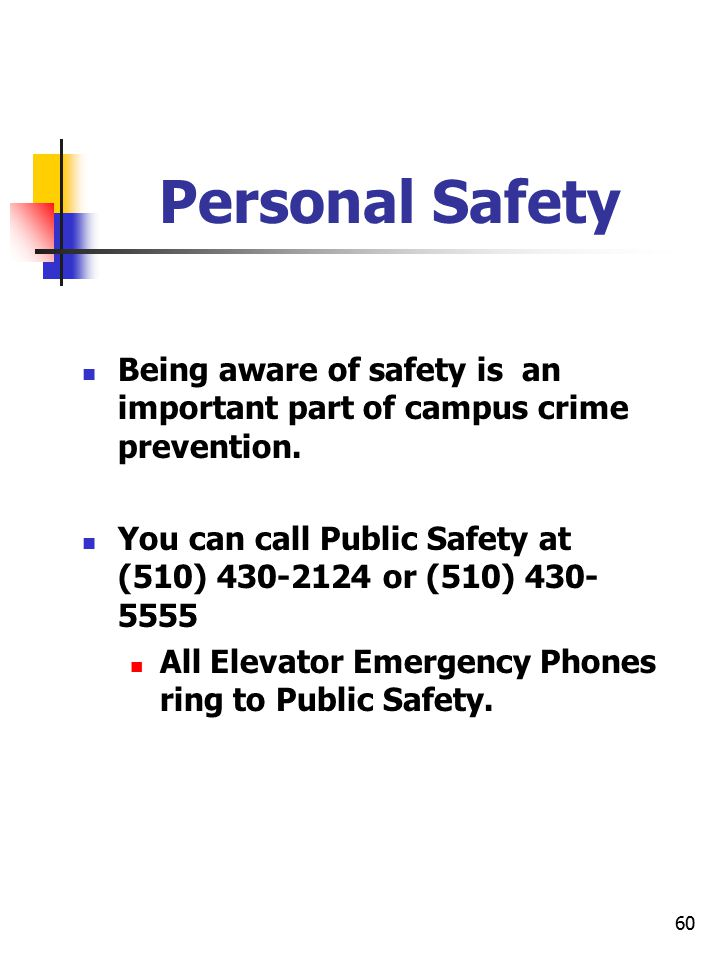 60 Personal Safety Being aware of safety is an important part of campus crime prevention. You can call Public Safety at (510) 430-2124 or (510) 430- 5