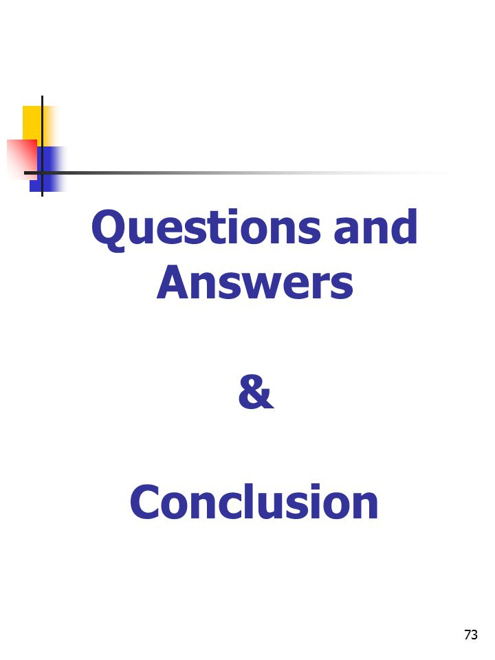 73 Questions and Answers & Conclusion
