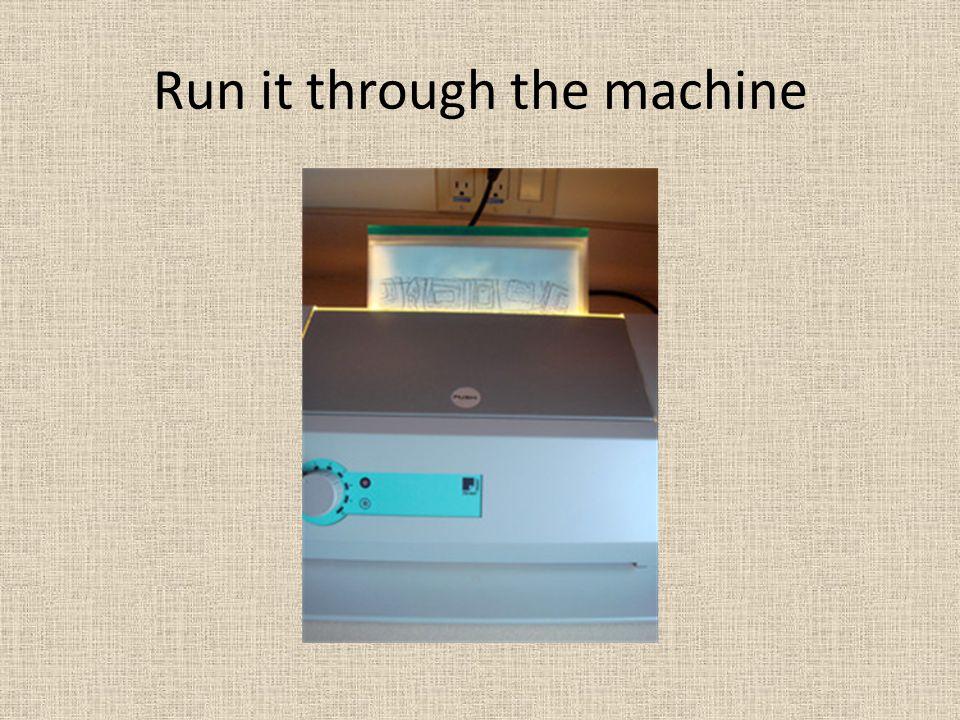 Run it through the machine