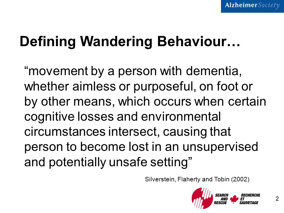 2 Defining Wandering Behaviour… movement by a person with dementia, whether aimless or purposeful, on foot or by other means, which occurs when certain cognitive losses and environmental circumstances intersect, causing that person to become lost in an unsupervised and potentially unsafe setting Silverstein, Flaherty and Tobin (2002)
