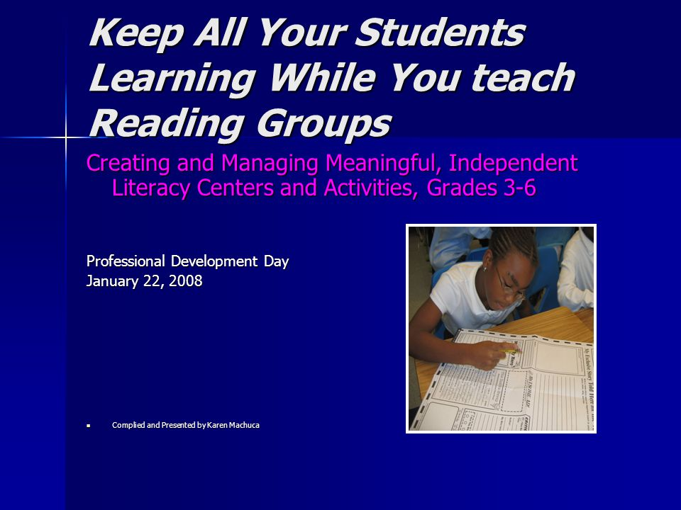 Goal Today… …create meaningful centers and assignments that are ideally suited to strengthen the reading, writing, and thinking skills of learners in grades three through six.