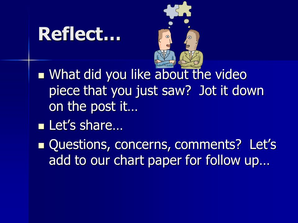 Reflect… What did you like about the video piece that you just saw.