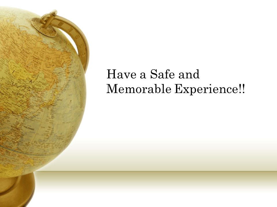 Have a Safe and Memorable Experience!!