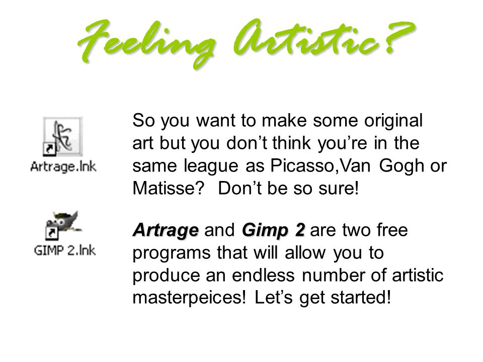 Feeling Artistic? ArtrageGimp 2 So you want to make some original art but you don't think you're in the same league as Picasso,Van Gogh or Matisse? Do