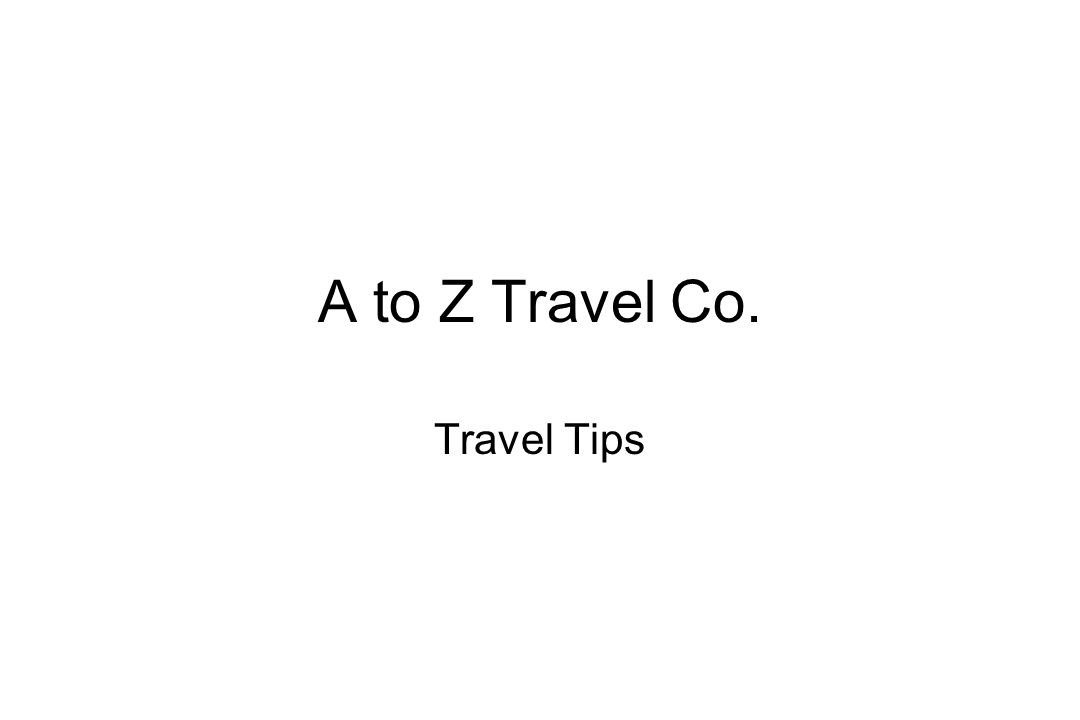 A to Z Travel Co. Travel Tips