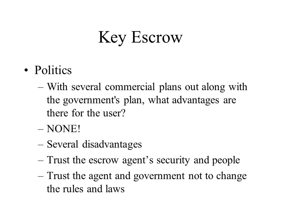 Key Escrow Politics –With several commercial plans out along with the government s plan, what advantages are there for the user.