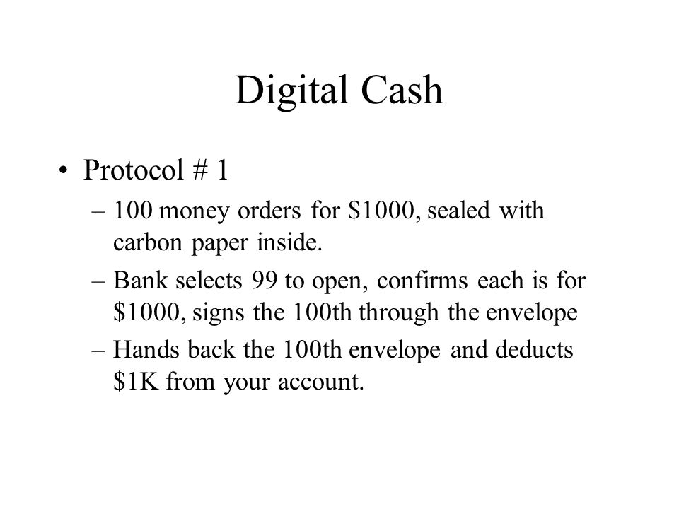 Digital Cash Protocol # 1 –100 money orders for $1000, sealed with carbon paper inside.