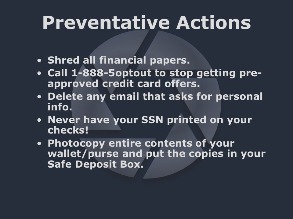 Preventative Actions Shred all financial papers.