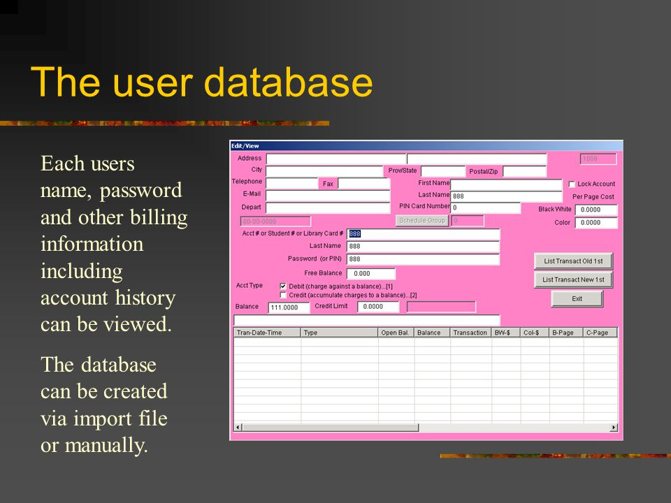 The user database Each users name, password and other billing information including account history can be viewed.