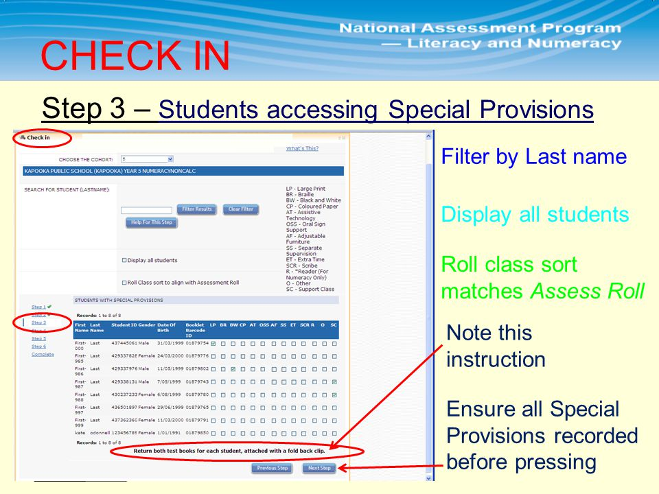Step 3 – Students accessing Special Provisions CHECK IN Filter by Last name Display all students Roll class sort matches Assess Roll Ensure all Special Provisions recorded before pressing Note this instruction