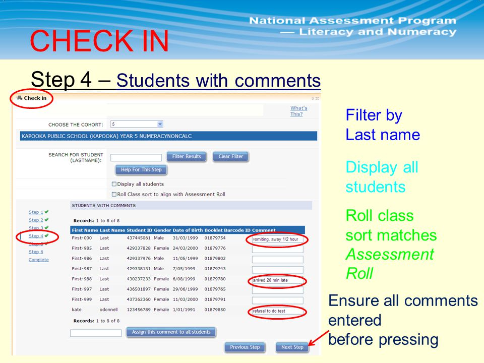Step 4 – Students with comments CHECK IN Filter by Last name Display all students Roll class sort matches Assessment Roll Ensure all comments entered before pressing