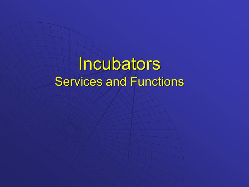 Incubators Services and Functions