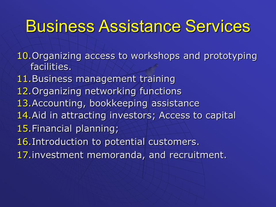 Business Assistance Services 10. Organizing access to workshops and prototyping facilities.