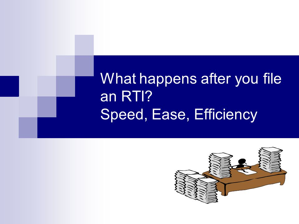 What happens after you file an RTI Speed, Ease, Efficiency