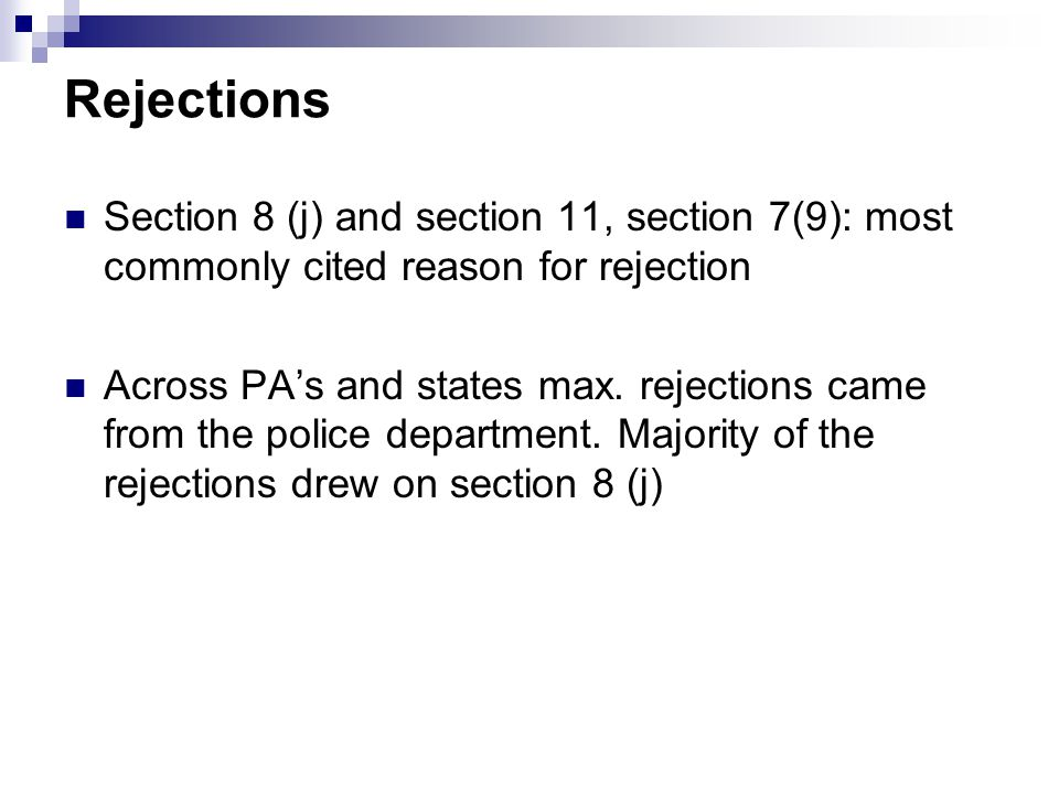 Rejections Section 8 (j) and section 11, section 7(9): most commonly cited reason for rejection Across PA's and states max.