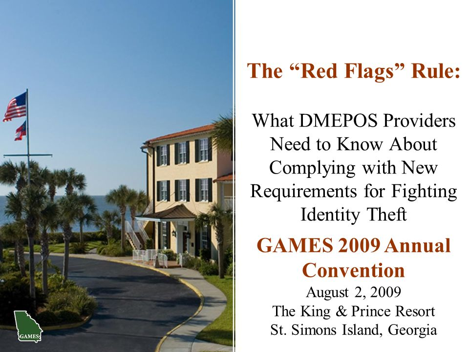 """The """"Red Flags"""" Rule: What DMEPOS Providers Need to Know About Complying with New Requirements for Fighting Identity Theft GAMES 2009 Annual Conventio"""