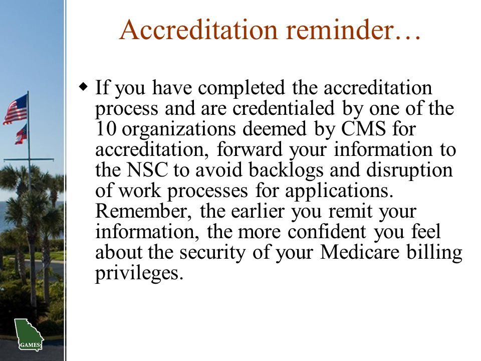 Accreditation reminder…  If you have completed the accreditation process and are credentialed by one of the 10 organizations deemed by CMS for accred