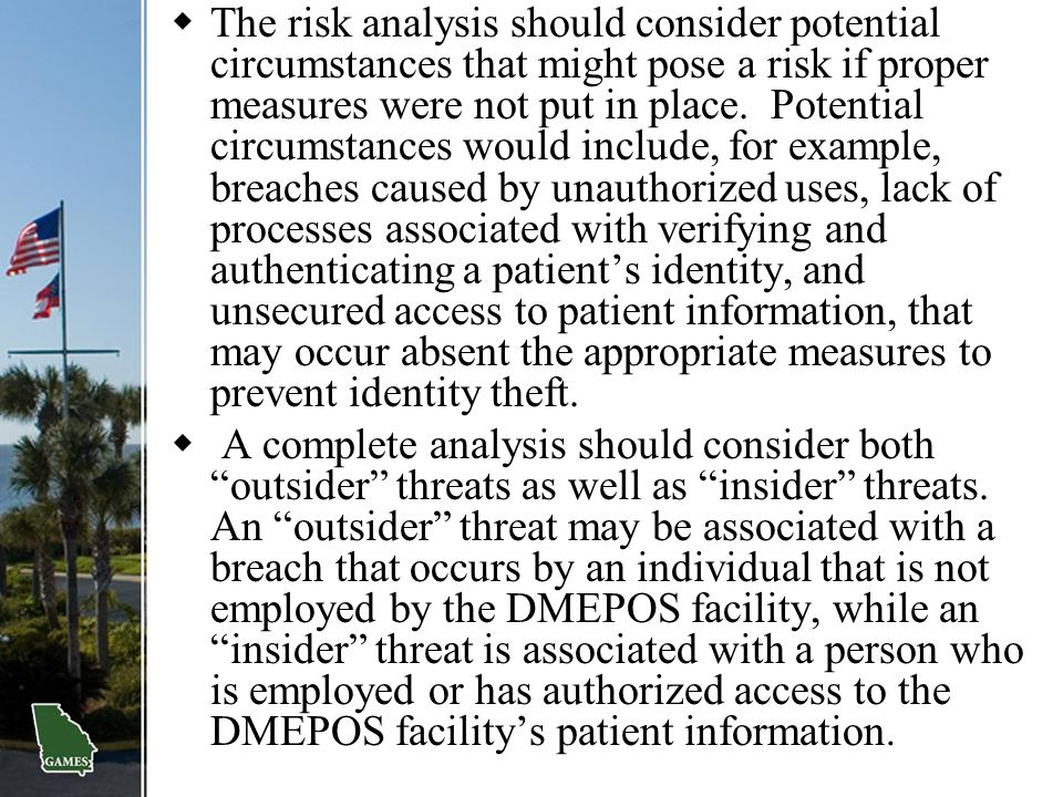  The risk analysis should consider potential circumstances that might pose a risk if proper measures were not put in place. Potential circumstances w