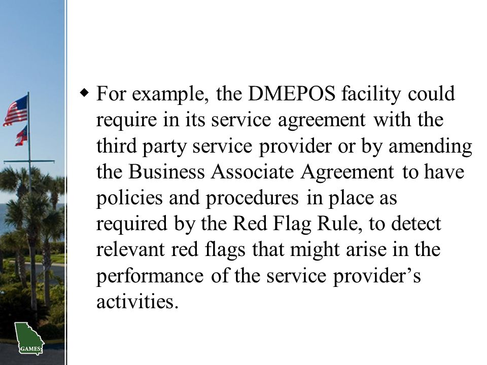  For example, the DMEPOS facility could require in its service agreement with the third party service provider or by amending the Business Associate