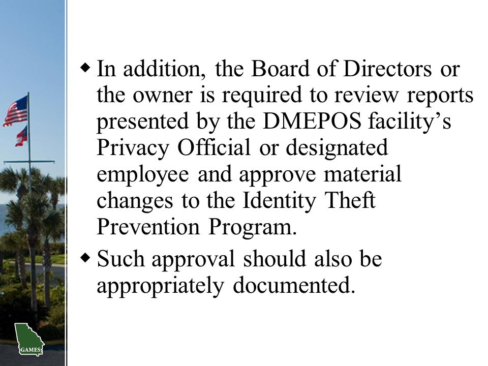  In addition, the Board of Directors or the owner is required to review reports presented by the DMEPOS facility's Privacy Official or designated emp