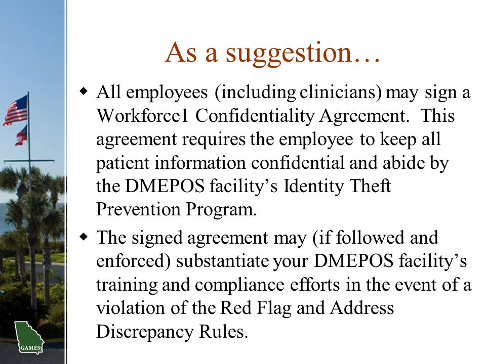 As a suggestion…  All employees (including clinicians) may sign a Workforce1 Confidentiality Agreement. This agreement requires the employee to keep