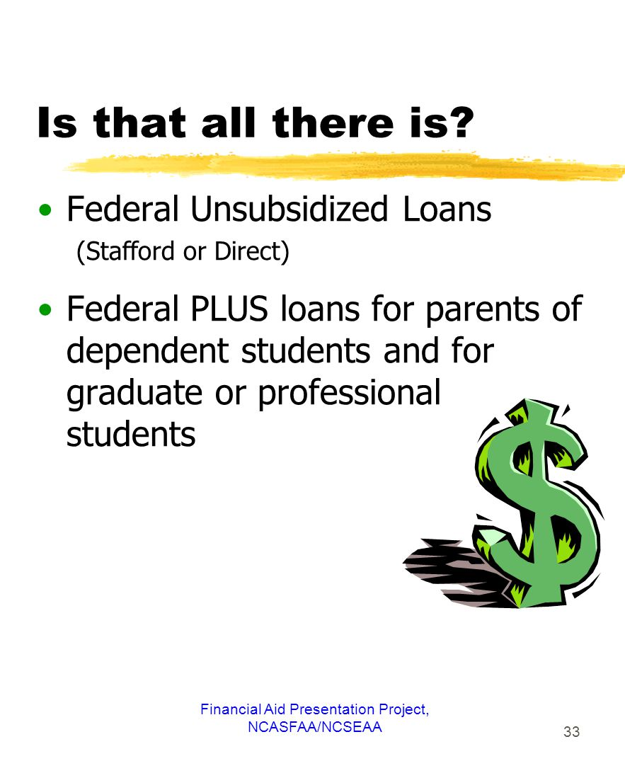 Financial Aid Presentation Project, NCASFAA/NCSEAA 33 Is that all there is.