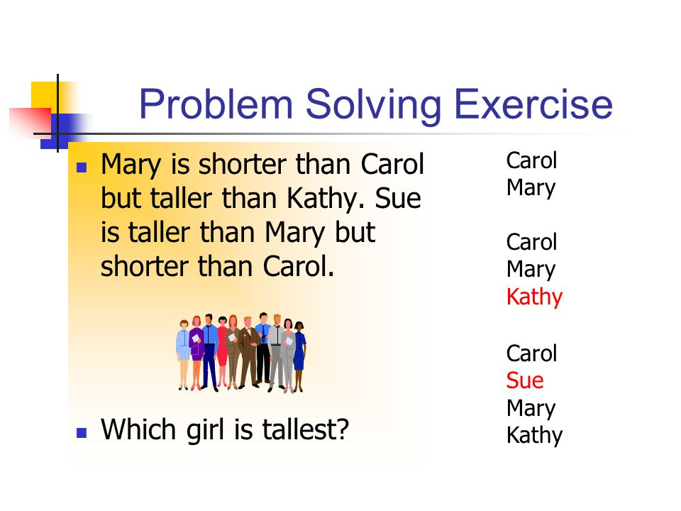 Problem Solving Exercise Mary is shorter than Carol but taller than Kathy.