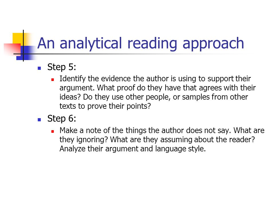 An analytical reading approach Step 5: Identify the evidence the author is using to support their argument.