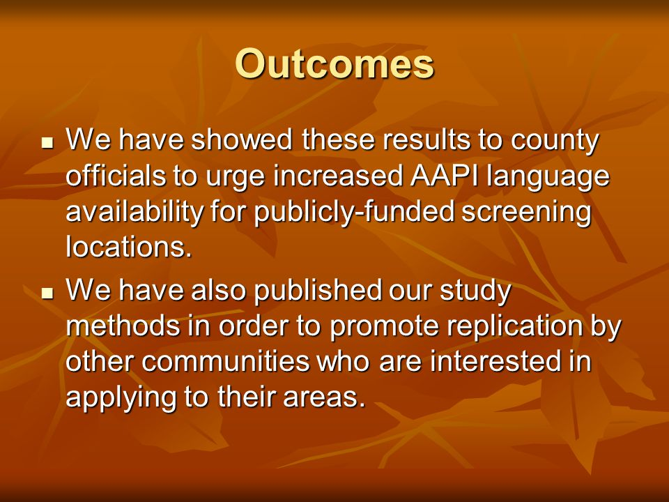 Outcomes We have showed these results to county officials to urge increased AAPI language availability for publicly-funded screening locations.