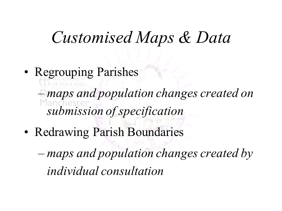 Customised Maps & Data Regrouping Parishes –maps and population changes created on submission of specification Redrawing Parish Boundaries –maps and population changes created by individual consultation