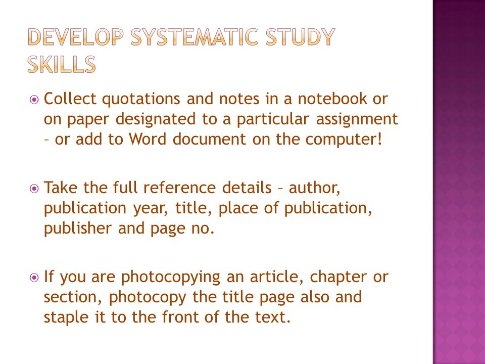  Collect quotations and notes in a notebook or on paper designated to a particular assignment – or add to Word document on the computer.