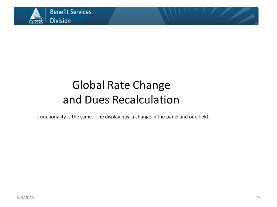 19 Global Rate Change and Dues Recalculation Functionality is the same.