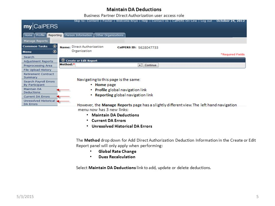 The Method drop down for Add Direct Authorization Deduction Information in the Create or Edit Report panel will only apply when performing: Global Rate Change Dues Recalculation Select Maintain DA Deductions link to add, update or delete deductions.