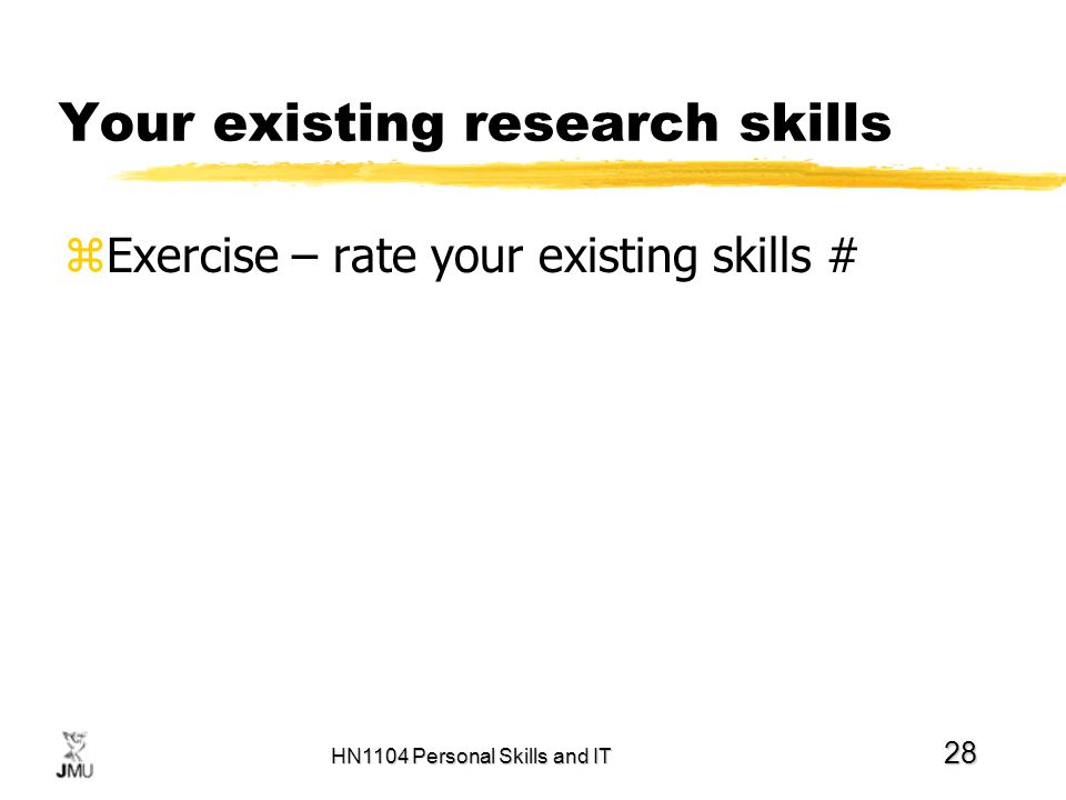 HN1104 Personal Skills and IT 28 Your existing research skills zExercise – rate your existing skills #