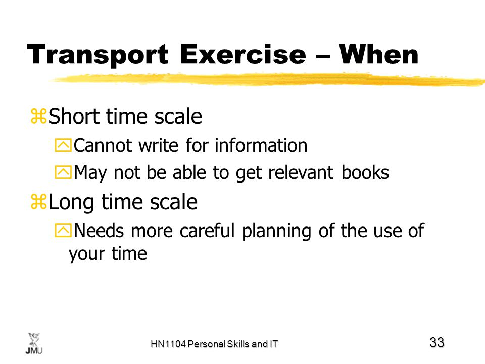 HN1104 Personal Skills and IT 33 Transport Exercise – When zShort time scale yCannot write for information yMay not be able to get relevant books zLon