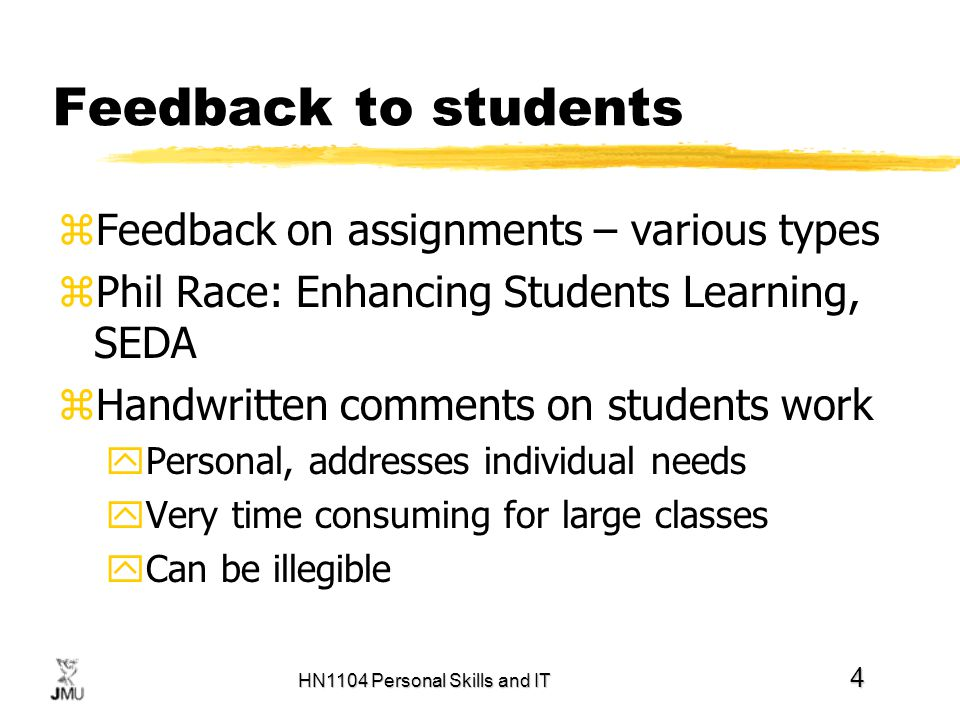 HN1104 Personal Skills and IT 4 Feedback to students zFeedback on assignments – various types zPhil Race: Enhancing Students Learning, SEDA zHandwritt