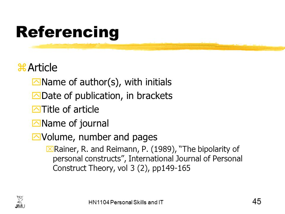 HN1104 Personal Skills and IT 45 Referencing zArticle yName of author(s), with initials yDate of publication, in brackets yTitle of article yName of j