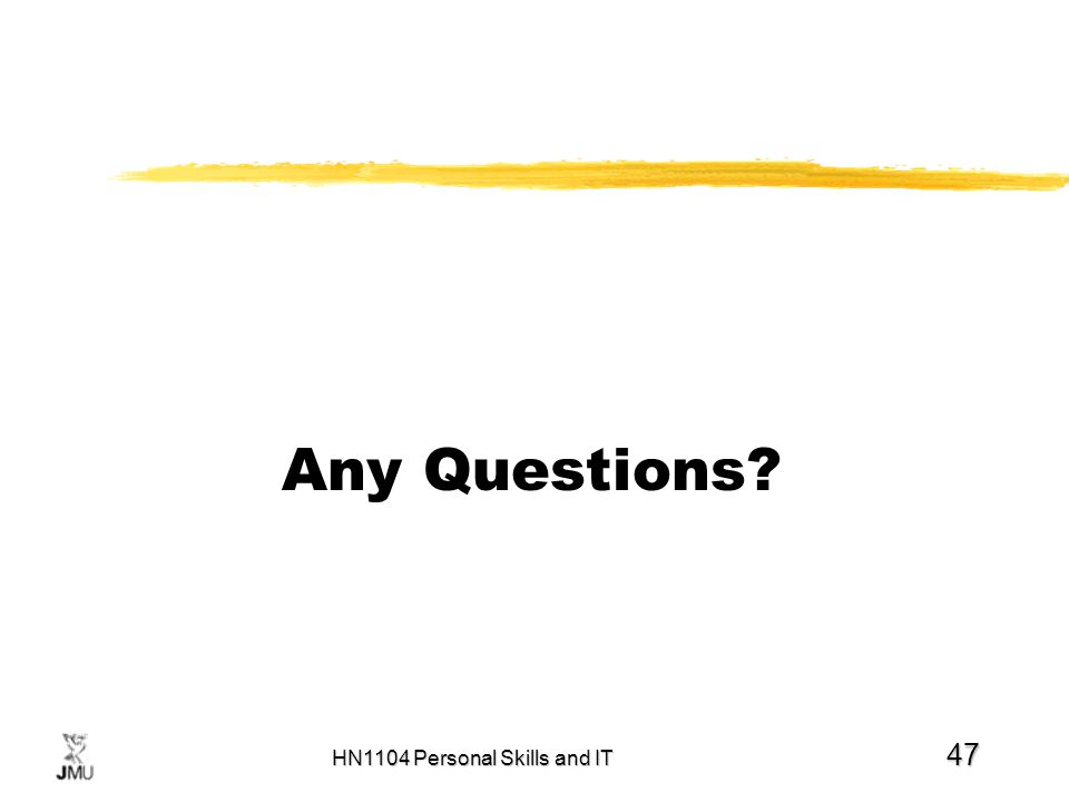 HN1104 Personal Skills and IT 47 Any Questions?